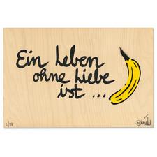Thomas Baumgärtel – Ein Leben ohne Liebe ist Banane - Ein typischer Baumgärtel. 100 % handbesprüht und -beschriftet. Edition auf einer 15 mm Birke-Multiplex-Platte. Jedes Werk ein Unikat. Maße: 36 x 24 cm