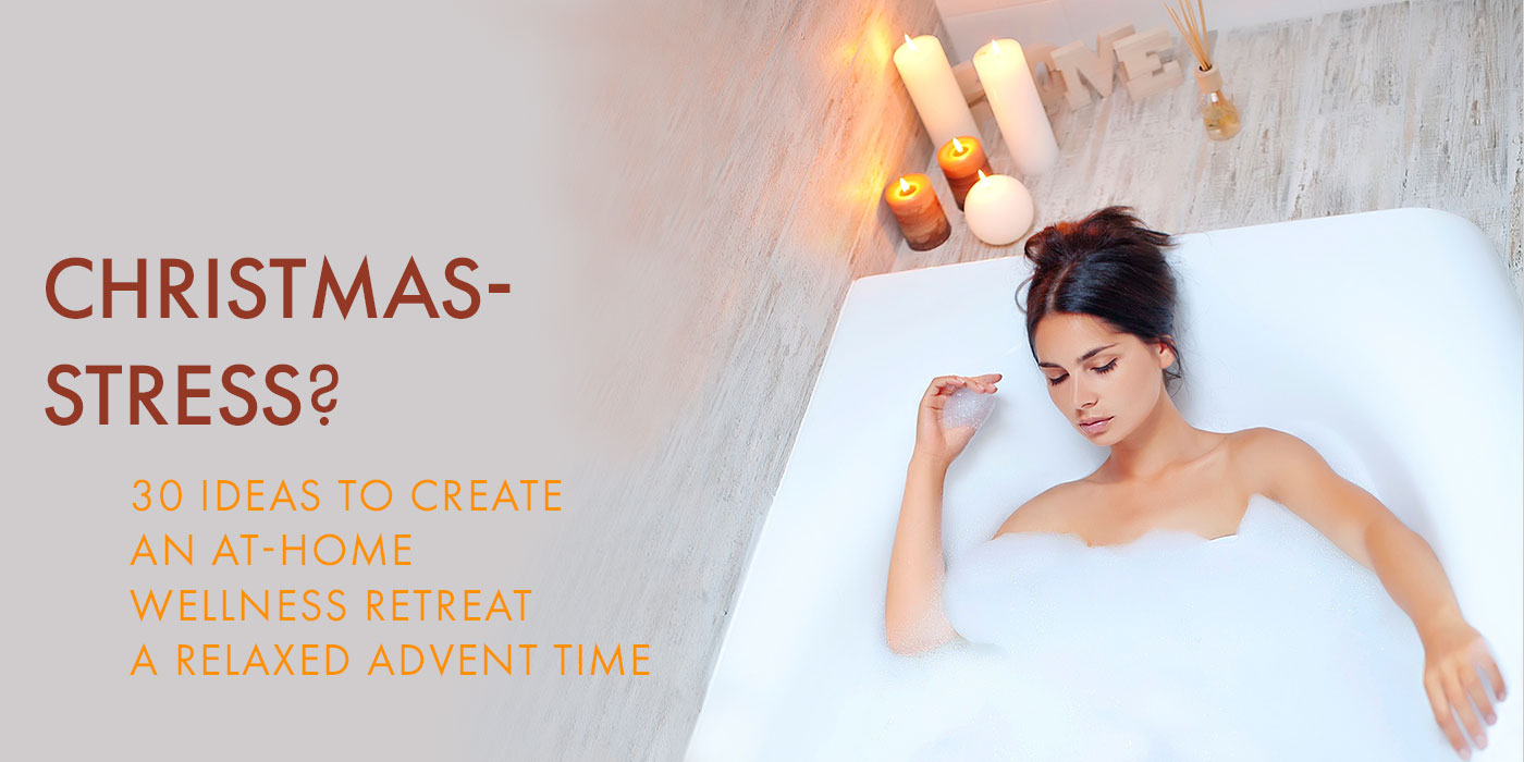 30 Ideas to Create an At-Home Wellness Retreat. A relaxed Advent time.